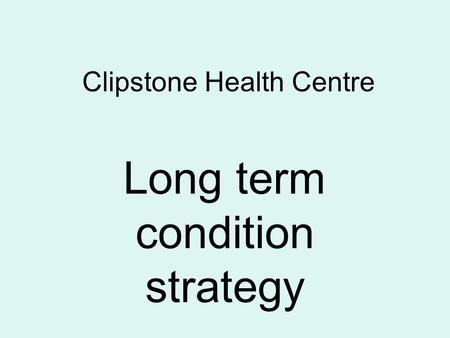 Clipstone Health Centre Long term condition strategy.