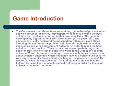 Game Introduction The Consensus Hunt Game is an entertaining, game-based process which allows a group of ideally four developers to consensually find the.