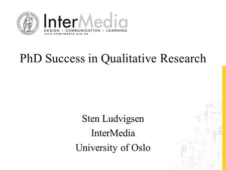 PhD Success in Qualitative Research Sten Ludvigsen InterMedia University of Oslo.