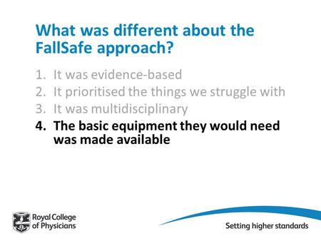 What was different about the FallSafe approach? 1.It was evidence-based 2.It prioritised the things we struggle with 3.It was multidisciplinary 4.The basic.