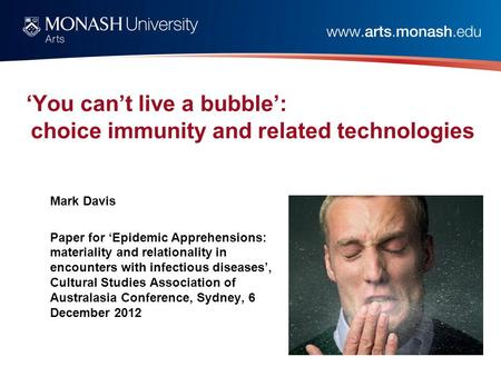 'You can't live a bubble': choice immunity and related technologies Mark Davis Paper for 'Epidemic Apprehensions: materiality and relationality in encounters.