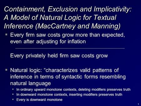 1 Containment, Exclusion and Implicativity: A Model of Natural Logic for Textual Inference (MacCartney and Manning)  Every firm saw costs grow more than.
