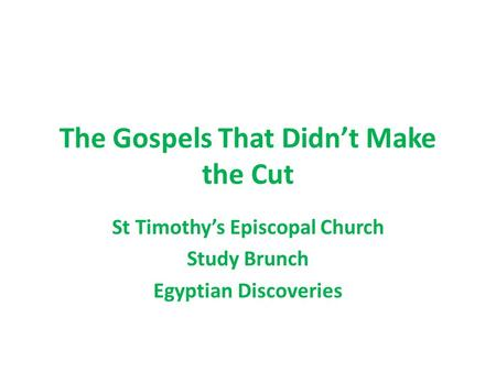 The Gospels That Didn't Make the Cut St Timothy's Episcopal Church Study Brunch Egyptian Discoveries.