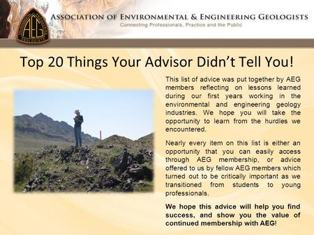 Top 20 Things Your Advisor Didn't Tell You! This list of advice was put together by AEG members reflecting on lessons learned during our first years working.