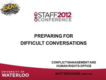 PREPARING FOR DIFFICULT CONVERSATIONS 1 CONFLICT MANAGEMENT AND HUMAN RIGHTS OFFICE MATT ERICKSON, DIRECTOR.