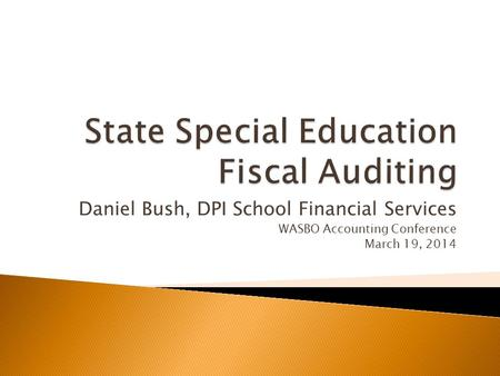 Daniel Bush, DPI School Financial Services WASBO Accounting Conference March 19, 2014.