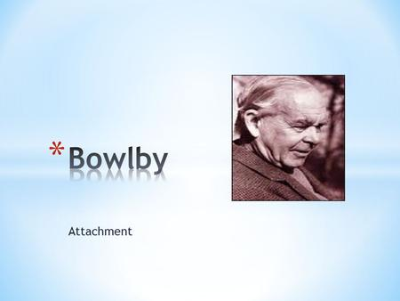 Bowlby Attachment.