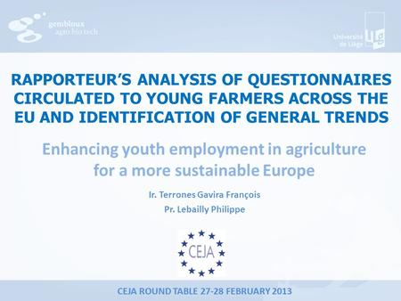 CEJA ROUND TABLE 27-28 FEBRUARY 2013 RAPPORTEUR'S ANALYSIS OF QUESTIONNAIRES CIRCULATED TO YOUNG FARMERS ACROSS THE EU AND IDENTIFICATION OF GENERAL TRENDS.