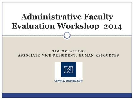 TIM MCFARLING ASSOCIATE VICE PRESIDENT, HUMAN RESOURCES Administrative Faculty Evaluation Workshop 2014.