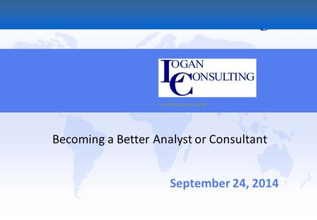 Trusted Business Advisor September 24, 2014 Becoming a Better Analyst or Consultant.