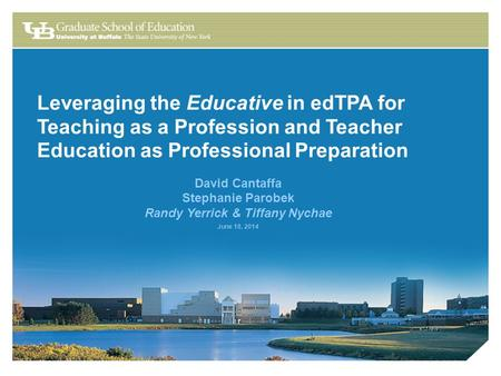 Leveraging the Educative in edTPA for Teaching as a Profession and Teacher Education as Professional Preparation David Cantaffa Stephanie Parobek Randy.