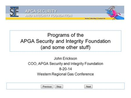 Programs of the APGA Security and Integrity Foundation (and some other stuff) John Erickson COO, APGA Security and Integrity Foundation 8-20-14 Western.