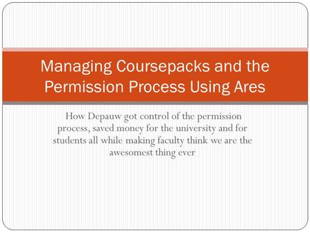 How Depauw got control of the permission process, saved money for the university and for students all while making faculty think we are the awesomest thing.