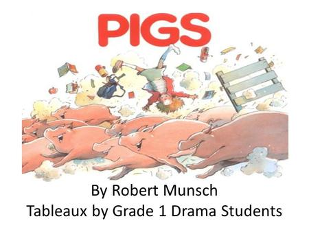 By Robert Munsch Tableaux by Grade 1 Drama Students.