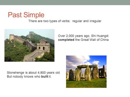 Past Simple There are two types of verbs: regular and irregular
