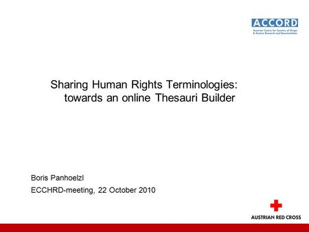 Sharing Human Rights Terminologies: towards an online Thesauri Builder Boris Panhoelzl ECCHRD-meeting, 22 October 2010.
