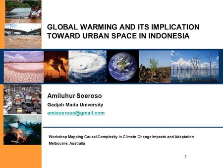 1 GLOBAL WARMING AND ITS IMPLICATION TOWARD URBAN SPACE IN INDONESIA Amiluhur Soeroso Gadjah Mada University Workshop Mapping Causal.