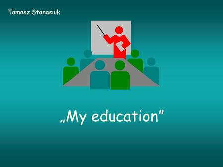 """My education"" Tomasz Stanasiuk. Beginning of my story I go to Uppersilesian Education Center on a 2-year Tourism Collage. I'm still before making the."