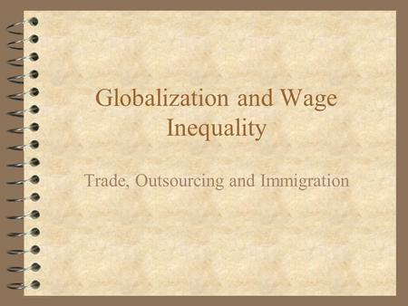 Globalization and Wage Inequality Trade, Outsourcing and Immigration.