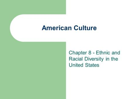 American Culture Chapter 8 - Ethnic and Racial Diversity in the United States.