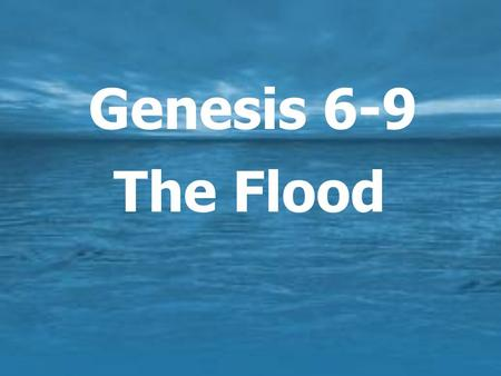 Genesis 6-9 The Flood. Genesis 1-5  The creation  Sin & the fall of man  First children & first murder  Things didn't get better.