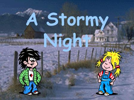A Stormy Night I'll call Pam … Who could it be?