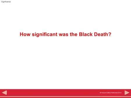 Significance © HarperCollins Publishers 2010 How significant was the Black Death?