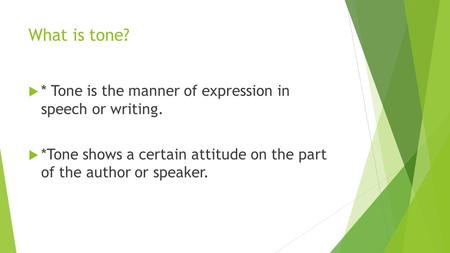 What is tone? * Tone is the manner of expression in speech or writing.