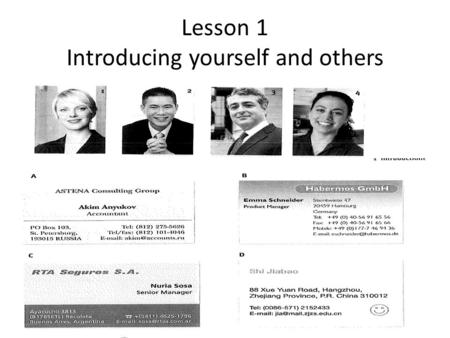 Lesson 1 Introducing yourself and others. Expressions That's right Nice (pleased) to meet you at last How do you do I've heard so much about you How.