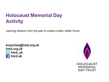 Holocaust Memorial Day Activity Learning lessons from the past to create a safer, better future hmd.org.uk hmd_uk hmd.uk.