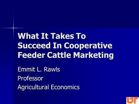 What It Takes To Succeed In Cooperative Feeder Cattle Marketing Emmit L. Rawls Professor Agricultural Economics.