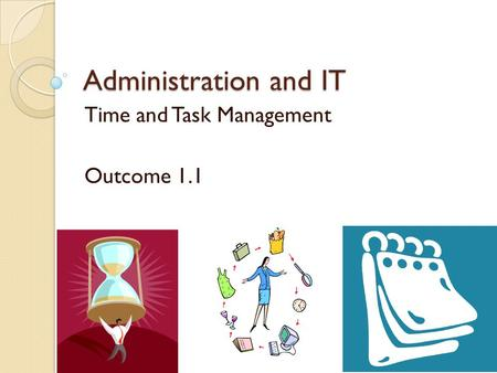 Time and Task Management Outcome 1.1