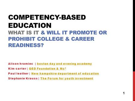 COMPETENCY-BASED EDUCATION WHAT IS IT & WILL IT PROMOTE OR PROHIBIT COLLEGE & CAREER READINESS? Alison hramiec | boston day and evening academyboston day.