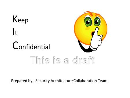 K eep I t C onfidential Prepared by: Security Architecture Collaboration Team.