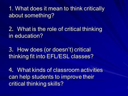 role of critical thinking in learning Problem solving and critical thinking according to a 2010 critical and learning how to take into account others' perceptions when assessing actions or.