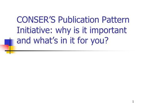 1 CONSER'S Publication Pattern Initiative: why is it important and what's in it for you?