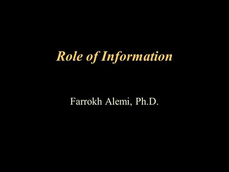 "Role of Information Farrokh Alemi, Ph.D.. Torturing Data Until They Confess I only have one question. What is 1 plus 1? Mathematician: ""For sure 2"""