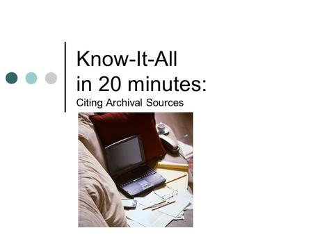 Know-It-All in 20 minutes: Citing Archival Sources.