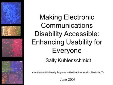 Making Electronic Communications Disability Accessible: Enhancing Usability for Everyone Sally Kuhlenschmidt Association of University Programs in Health.