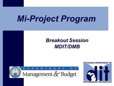 Mi-Project Program Breakout Session MDIT/DMB. IT Supplier Forum Breakout Session: Mi-Project Program Mi-Project  Introductions  Diana Quintero, MDIT.