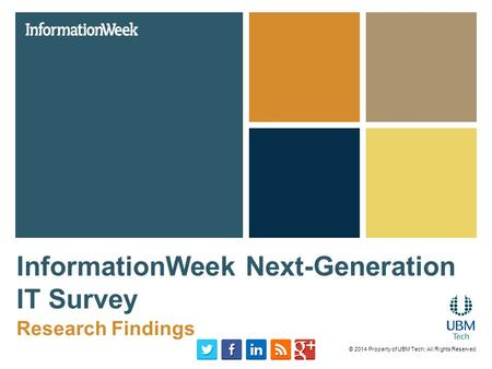 InformationWeek Next-Generation IT Survey Research Findings © 2014 Property of UBM Tech; All Rights Reserved.