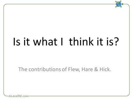 Is it what I think it is? The contributions of Flew, Hare & Hick.