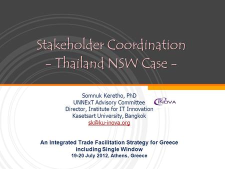 Stakeholder Coordination - Thailand NSW Case - Somnuk Keretho, PhD UNNExT Advisory Committee Director, Institute for IT Innovation Kasetsart University,