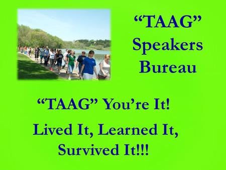 """TAAG"" You're It! Lived It, Learned It, Survived It!!! ""TAAG"" Speakers Bureau."