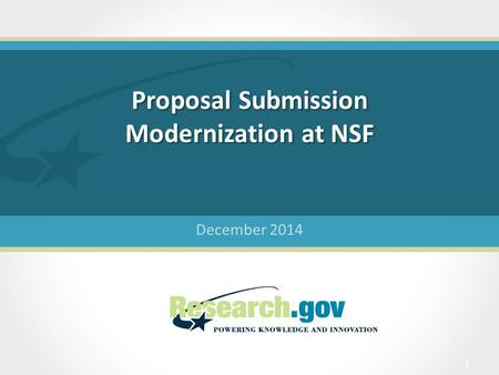 Proposal Submission Modernization at NSF December 2014 1.