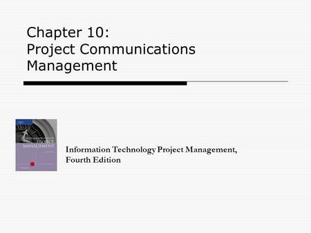 Chapter 10: Project Communications Management Information Technology Project Management, Fourth Edition.