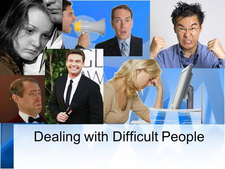 Dealing with Difficult People. Communication Skills Choices When Dealing with People Stay and do nothing Leave Change your attitude Change your behavior.