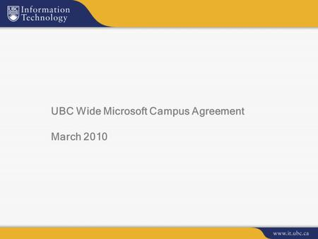 UBC Wide Microsoft Campus Agreement March 2010. Products covered under MS Campus Agreement  Windows OS Upgrade –Note: still requires OEM version of OS.