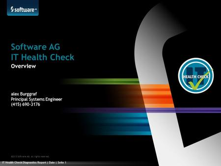 ©2013 Software AG. All rights reserved. alex Burggraf Principal Systems Engineer (415) 690-3176 Software AG IT Health Check Overview IT Health Check Diagnostics.