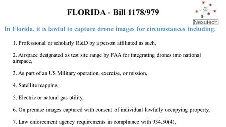 FLORIDA - Bill 1178/979 In Florida, it is lawful to capture drone images for circumstances including : 1. Professional or scholarly R&D by a person affiliated.
